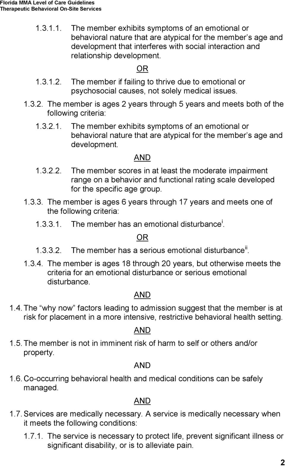 3.2.1. The member exhibits symptoms of an emotional or behavioral nature that are atypical for the member s age and development. 1.3.2.2. The member scores in at least the moderate impairment range on a behavior and functional rating scale developed for the specific age group.