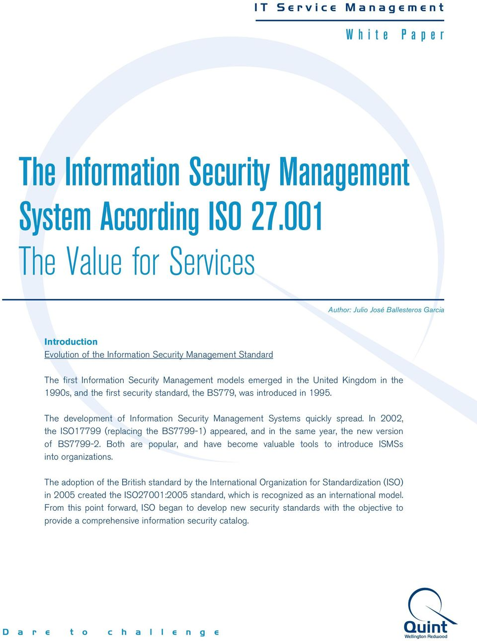 United Kingdom in the 1990s, and the first security standard, the BS779, was introduced in 1995. The development of Information Security Management Systems quickly spread.