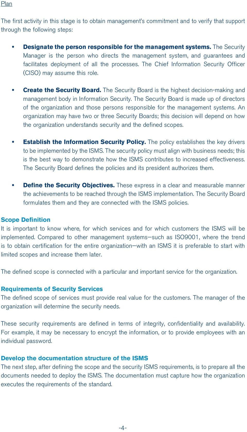 The Chief Information Security Officer (CISO) may assume this role. Create the Security Board. The Security Board is the highest decision-making and management body in Information Security.