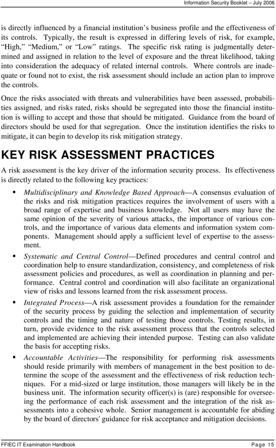 The specific risk rating is judgmentally determined and assigned in relation to the level of exposure and the threat likelihood, taking into consideration the adequacy of related internal controls.