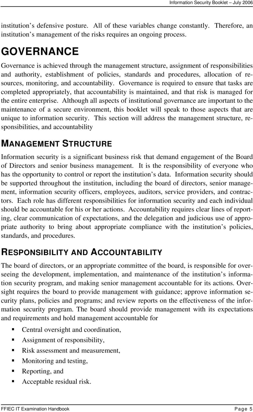 monitoring, and accountability. Governance is required to ensure that tasks are completed appropriately, that accountability is maintained, and that risk is managed for the entire enterprise.