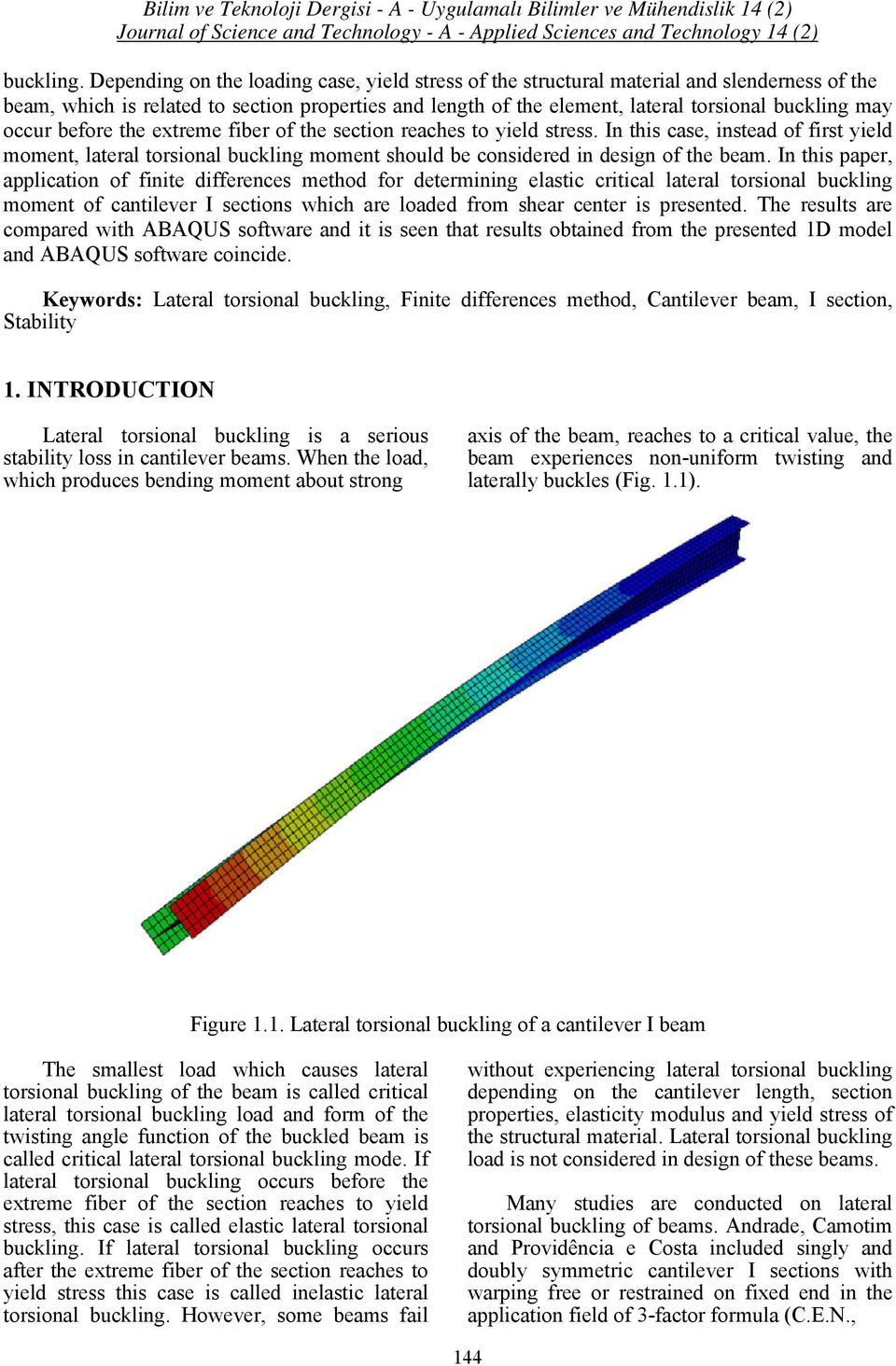 occur before the extreme fiber of the section reaches to yield stress. In this case, instead of first yield moment, lateral torsional buckling moment should be considered in design of the beam.