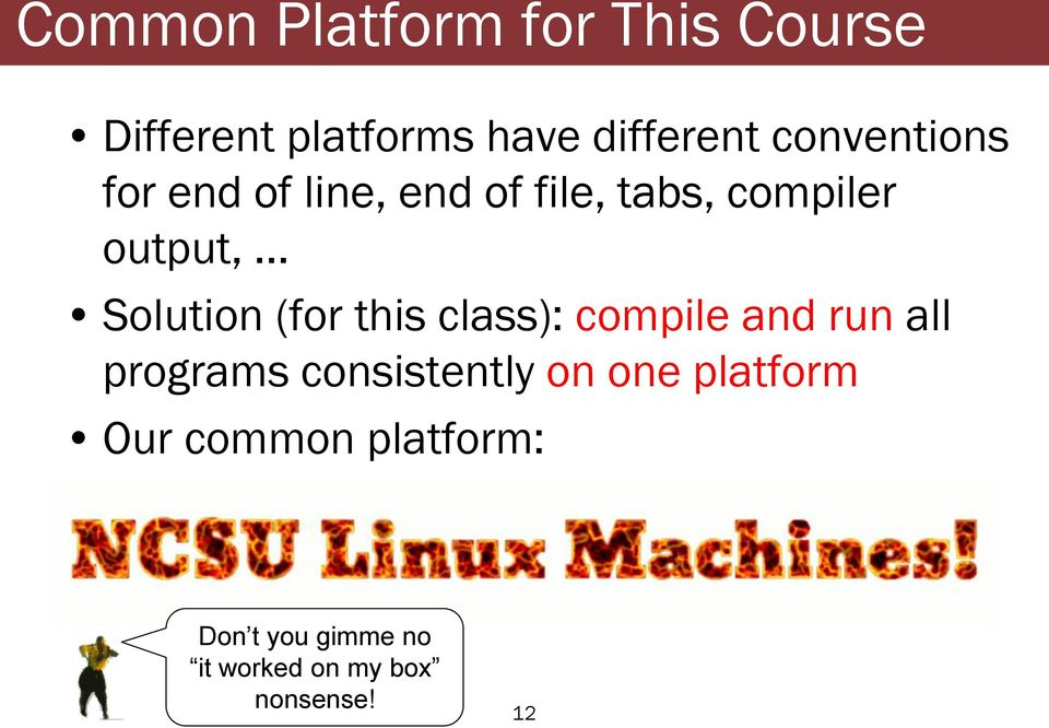 Solution (for this class): compile and run all programs consistently on