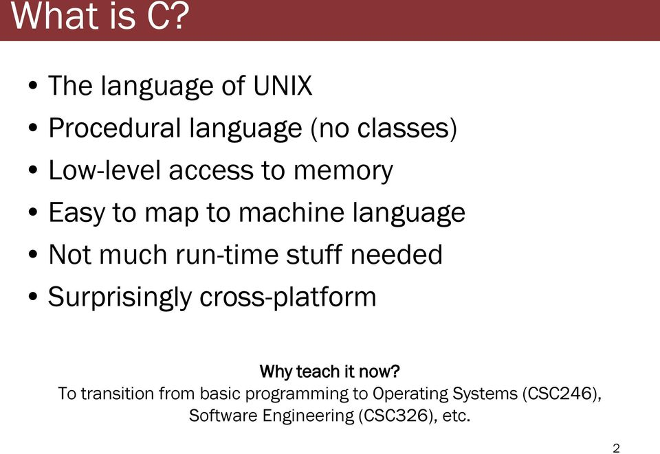 memory Easy to map to machine language Not much run-time stuff needed