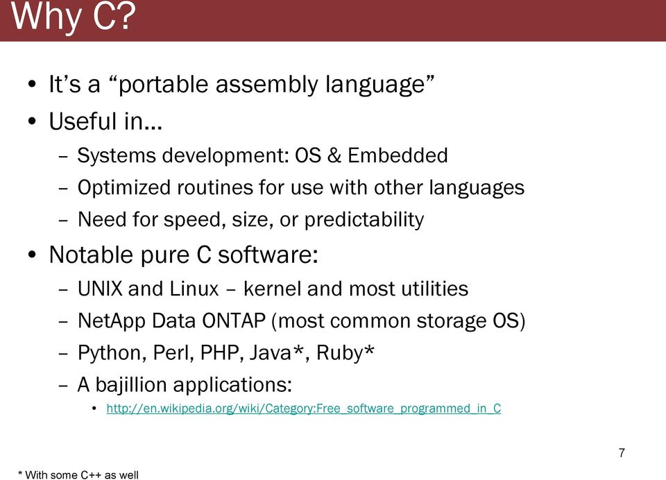 with other languages Need for speed, size, or predictability Notable pure C software: UNIX and Linux kernel