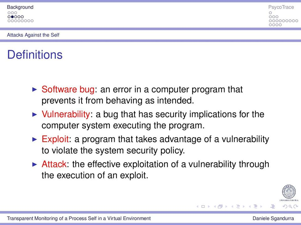 Vulnerability: a bug that has security implications for the computer system executing the program.