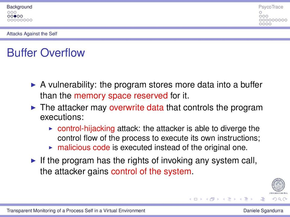 The attacker may overwrite data that controls the program executions: control-hijacking attack: the attacker is able to