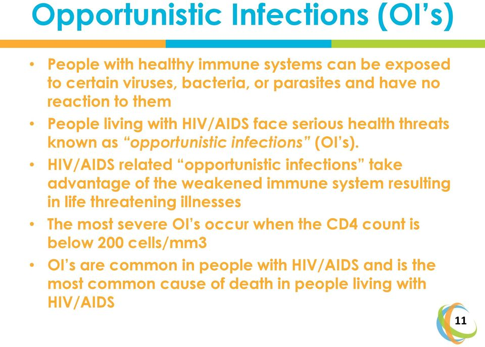 HIV/AIDS related opportunistic infections take advantage of the weakened immune system resulting in life threatening illnesses The most