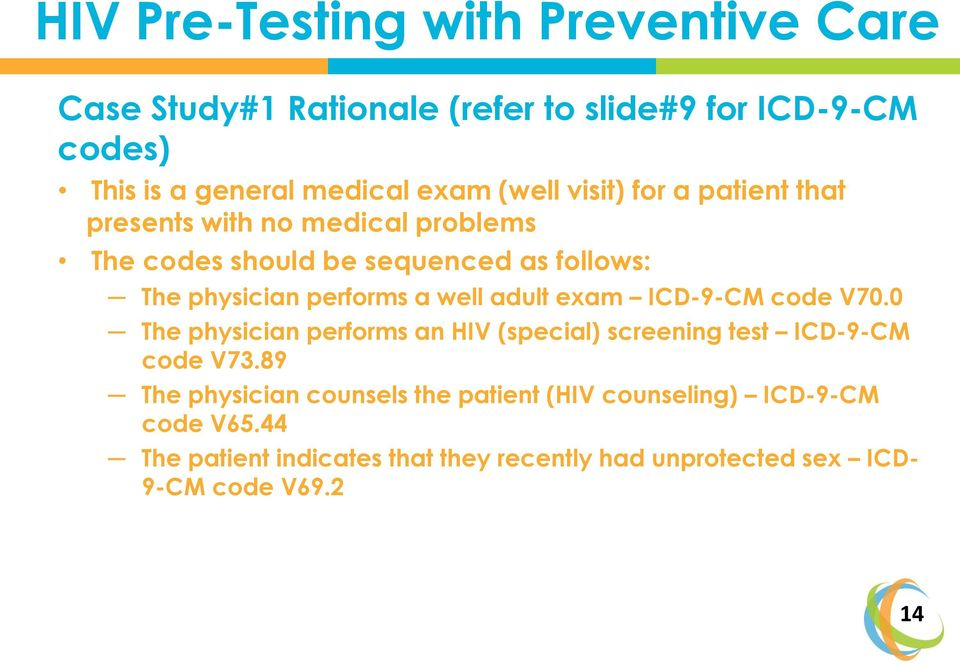 well adult exam ICD-9-CM code V70.0 The physician performs an HIV (special) screening test ICD-9-CM code V73.