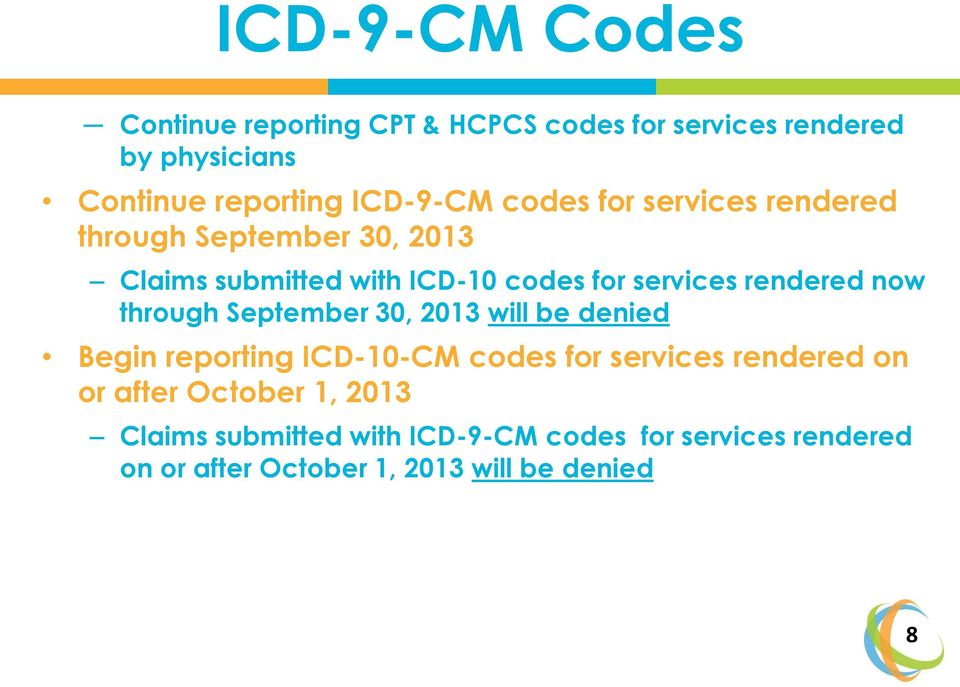 rendered now through September 30, 2013 will be denied Begin reporting ICD-10-CM codes for services rendered on or