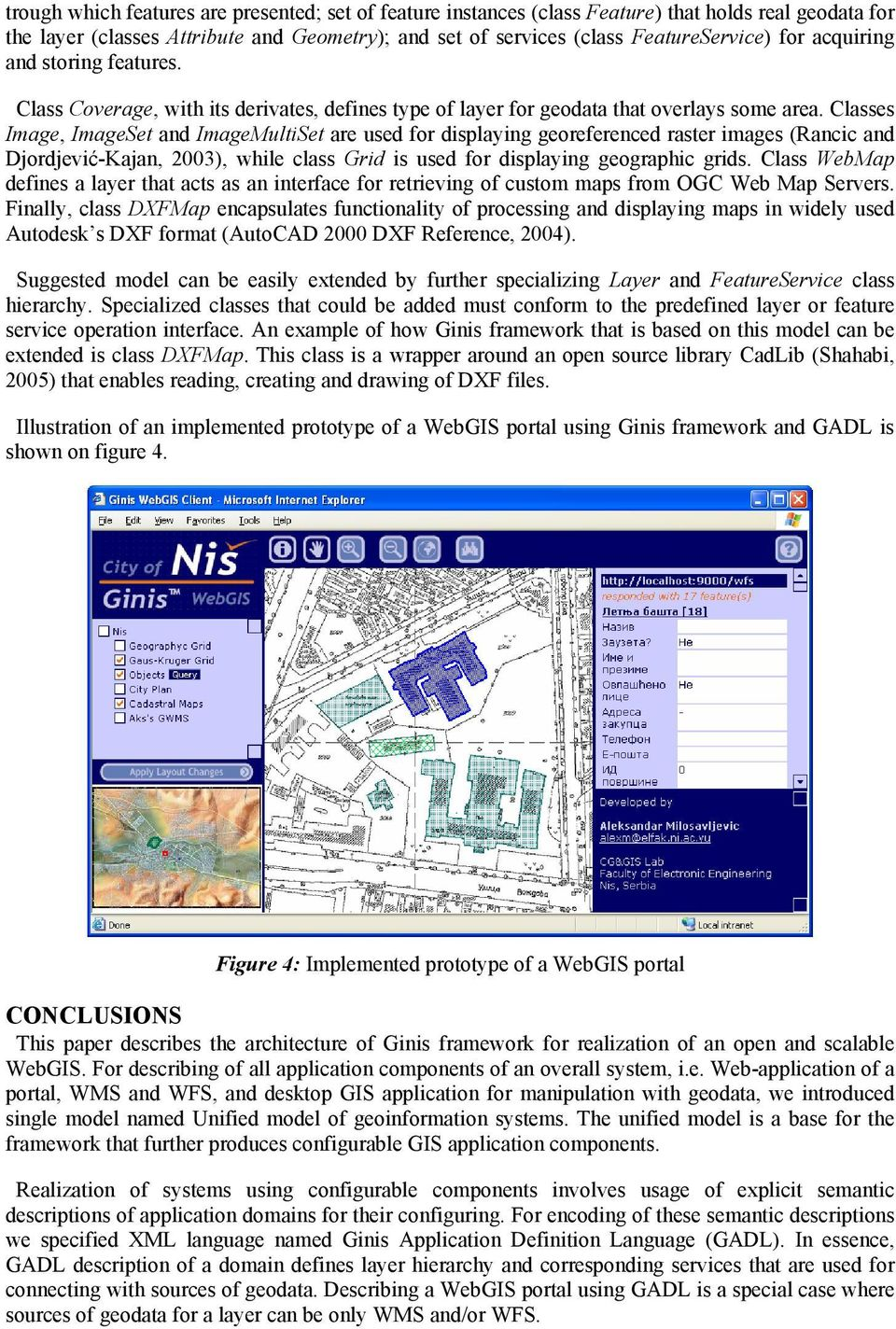Classes Image, ImageSet and ImageMultiSet are used for displaying georeferenced raster images (Rancic and Djordjević-Kajan, 2003), while class Grid is used for displaying geographic grids.