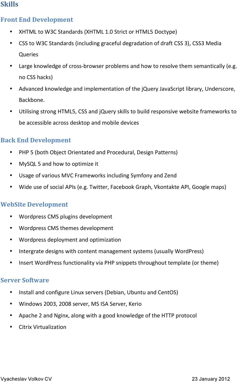 g. no CSS hacks) Advanced knowledge and implementation of the jquery JavaScript library, Underscore, Backbone.