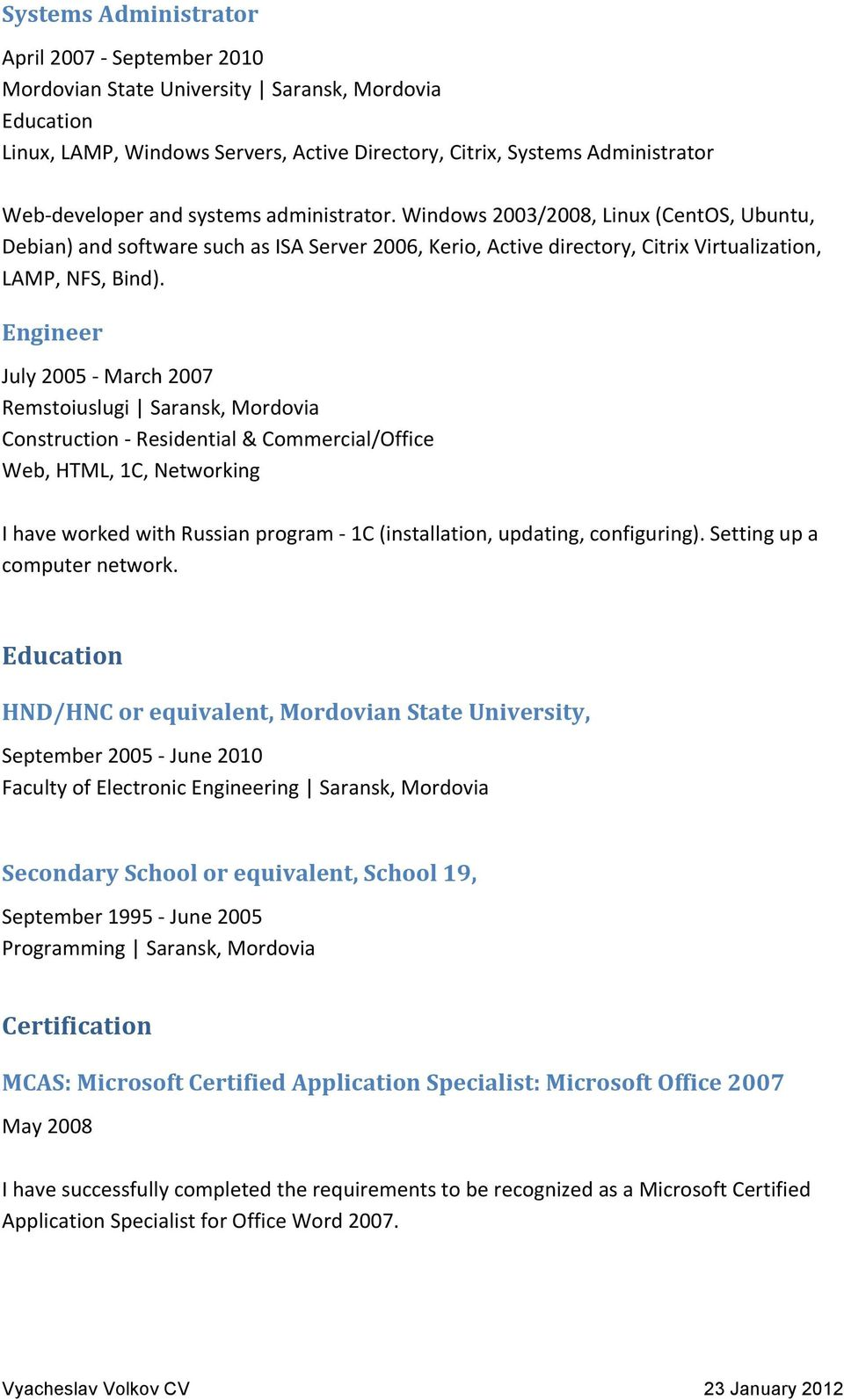 Engineer July 2005 - March 2007 Remstoiuslugi Saransk, Mordovia Construction - Residential & Commercial/Office Web, HTML, 1C, Networking I have worked with Russian program - 1C (installation,