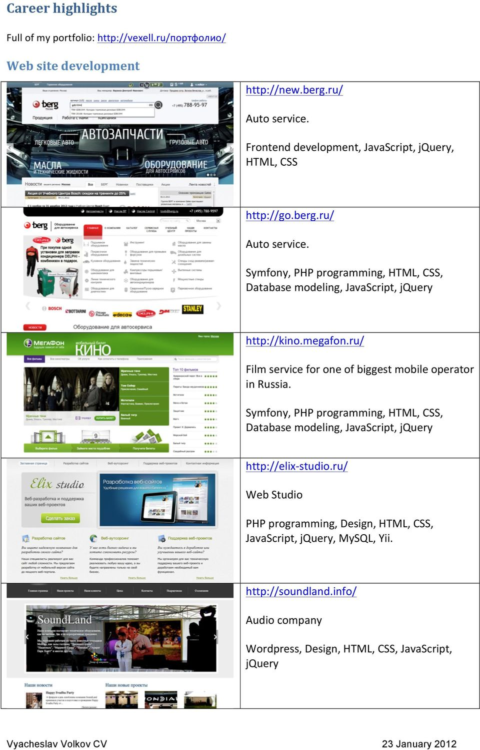 Symfony, PHP programming, HTML, CSS, Database modeling, JavaScript, jquery http://kino.megafon.ru/ Film service for one of biggest mobile operator in Russia.