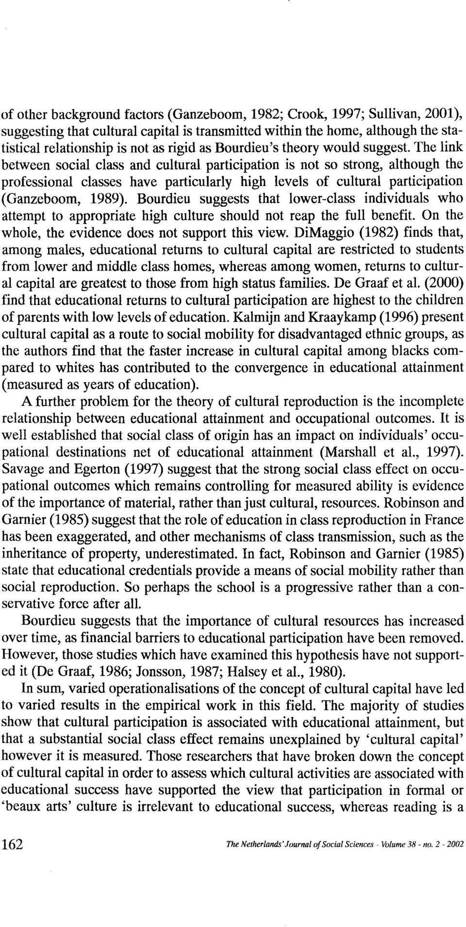 The link between social class and cultural participation is not so strong, although the professional classes have particularly high levels of cultural participation (Ganzeboom, 1989).