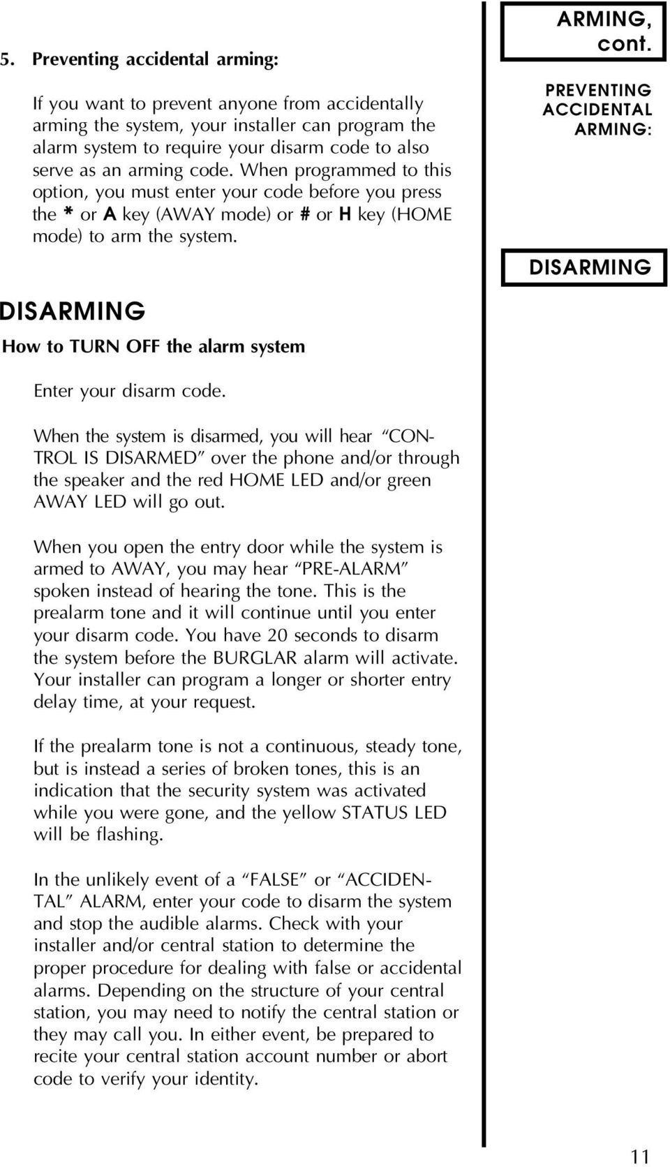 DISARMING How to TURN OFF the alarm system ARMING, cont. PREVENTING ACCIDENTAL ARMING: DISARMING Enter your disarm code.