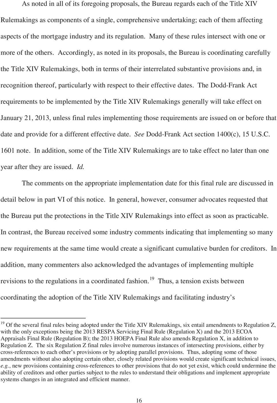 Accordingly, as noted in its proposals, the Bureau is coordinating carefully the Title XIV Rulemakings, both in terms of their interrelated substantive provisions and, in recognition thereof,