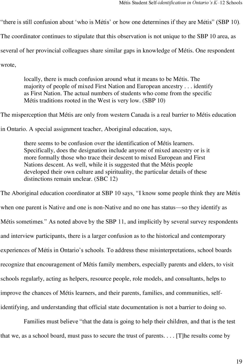 One respondent wrote, locally, there is much confusion around what it means to be Métis. The majority of people of mixed First Nation and European ancestry... identify as First Nation.