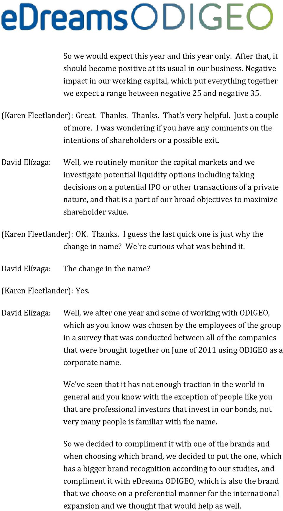 Just a couple of more. I was wondering if you have any comments on the intentions of shareholders or a possible exit.