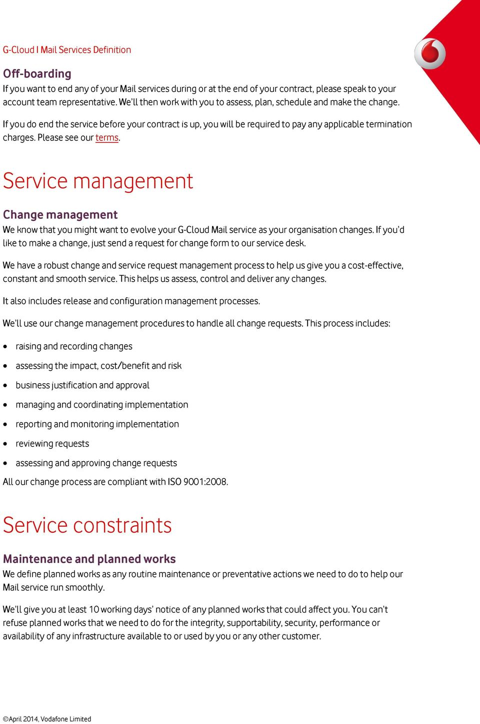 Please see our terms. Service management Change management We know that you might want to evolve your G-Cloud Mail service as your organisation changes.