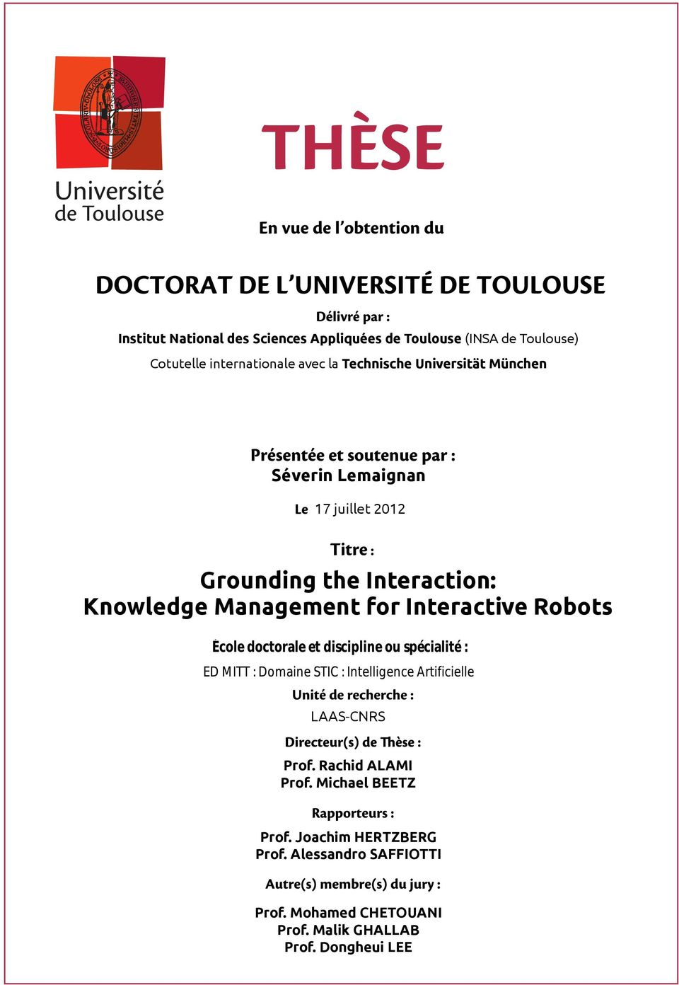 Knowledge Management for Interactive Robots LAAS-CNRS Prof. Rachid ALAMI Prof. Michael BEETZ Prof.