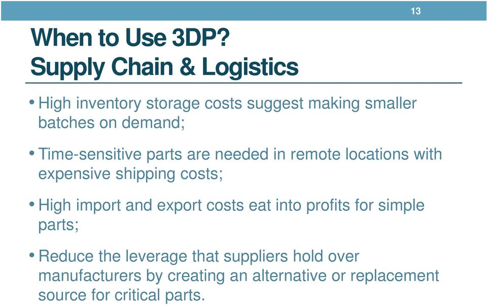 Time-sensitive parts are needed in remote locations with expensive shipping costs; High import