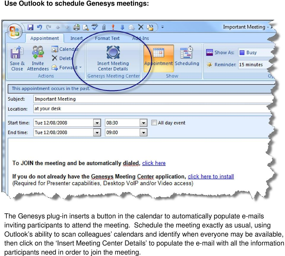Schedule the meeting exactly as usual, using Outlook s ability to scan colleagues calendars and identify when