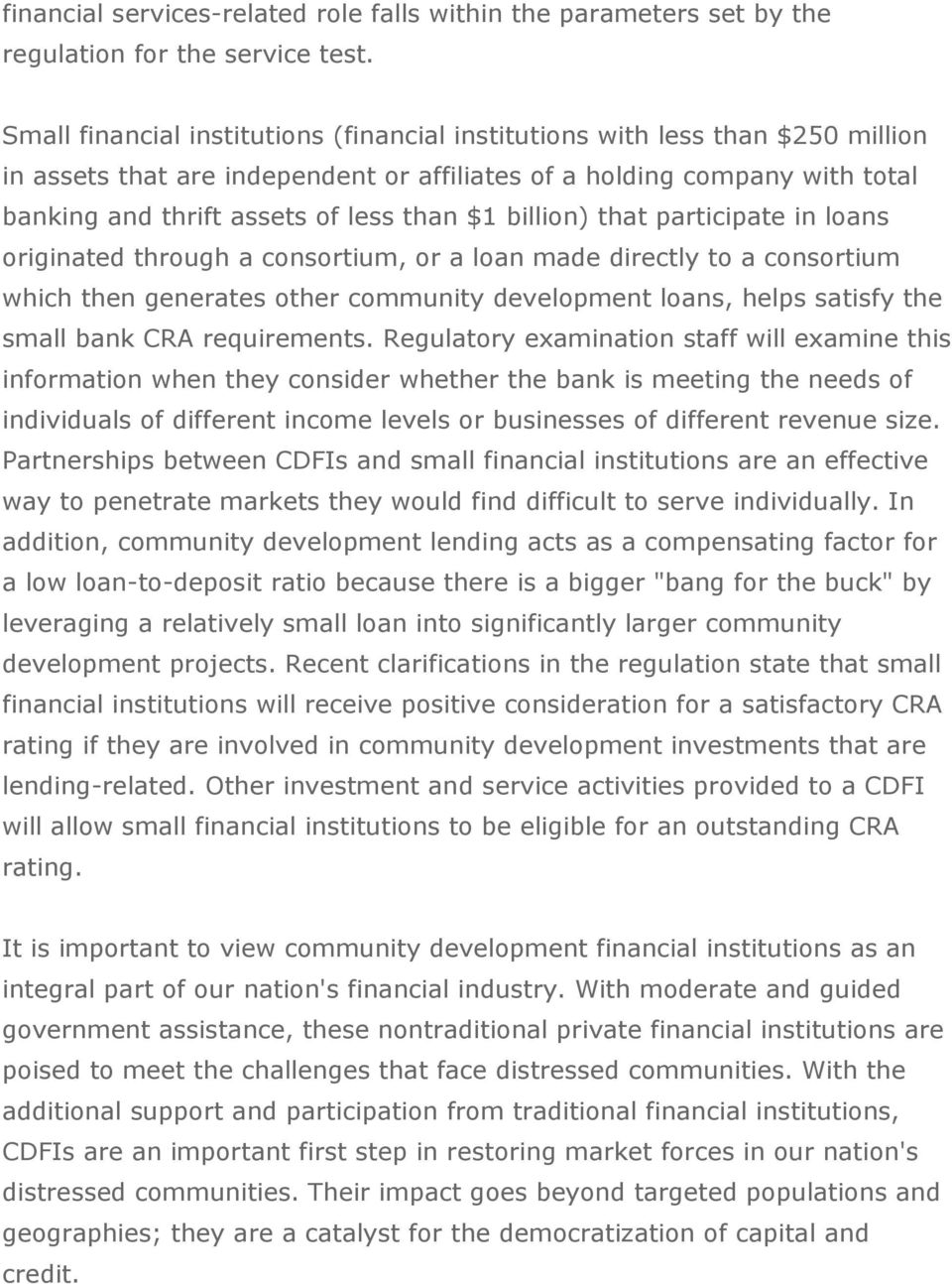 billion) that participate in loans originated through a consortium, or a loan made directly to a consortium which then generates other community development loans, helps satisfy the small bank CRA