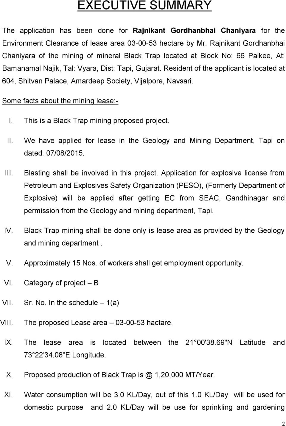 Resident of the applicant is located at 604, Shitvan Palace, Amardeep Society, Vijalpore, Navsari. Some facts about the mining lease:- I. This is a Black Trap mining proposed project. II. III. IV.