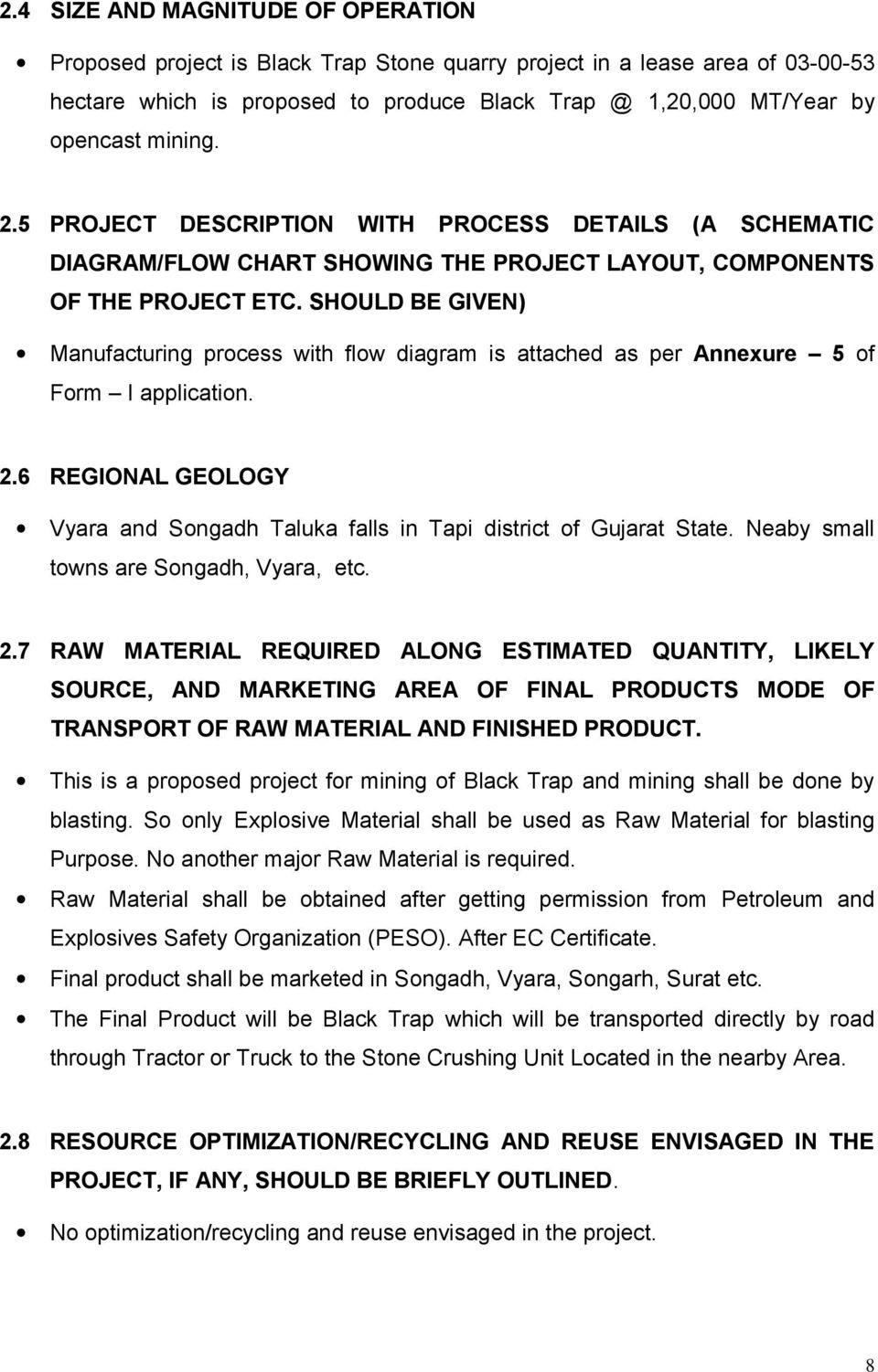 SHOULD BE GIVEN) Manufacturing process with flow diagram is attached as per Annexure 5 of Form I application. 2.6 REGIONAL GEOLOGY Vyara and Songadh Taluka falls in Tapi district of Gujarat State.