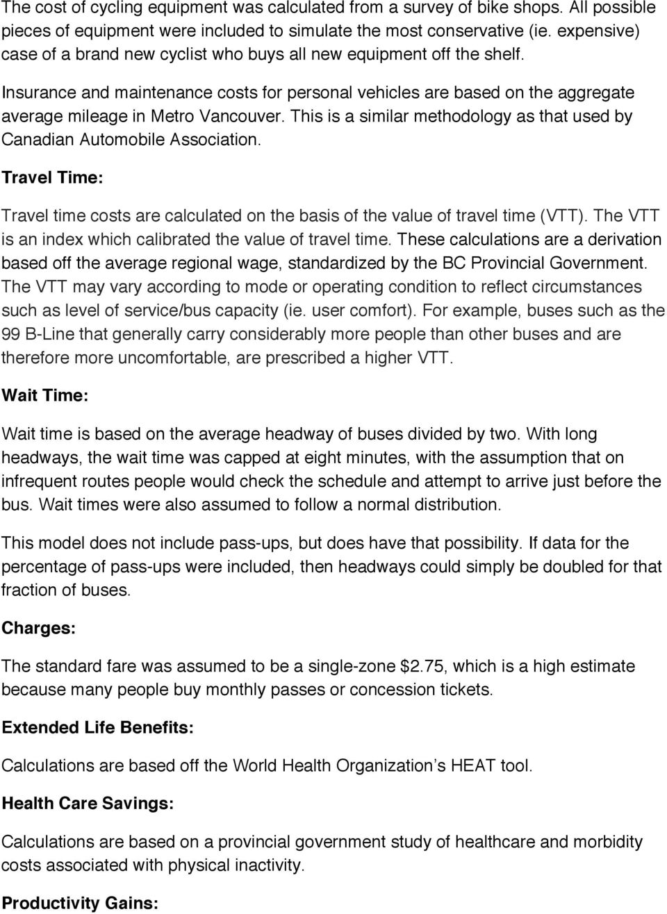 This is a similar methodology as that used by Canadian Automobile Association. Travel Time: Travel time costs are calculated on the basis of the value of travel time (VTT).
