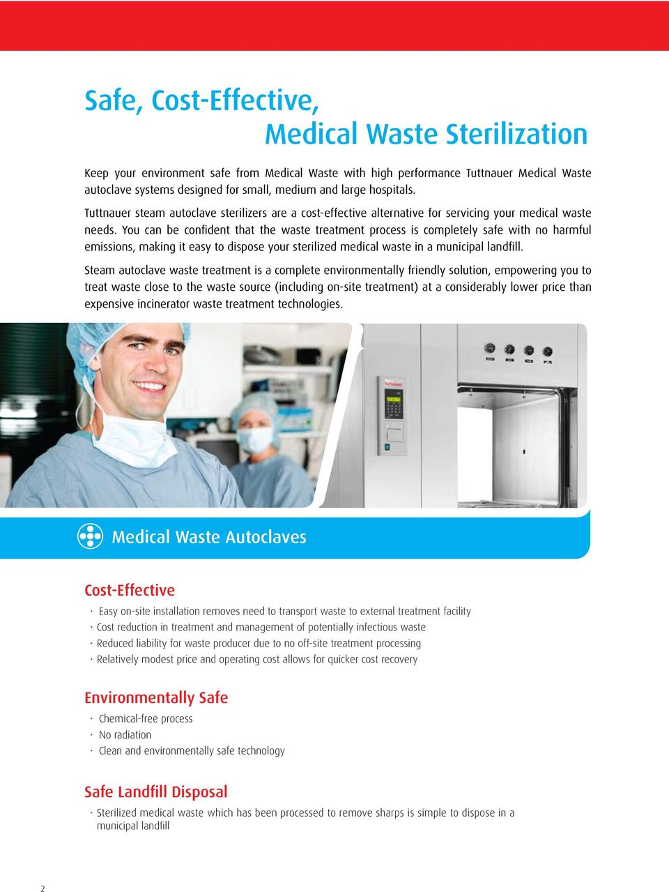 You can be confident that the waste treatment process is completely safe with no harmful emissions, making it easy to dispose your sterilized medical waste in a municipal landfill.