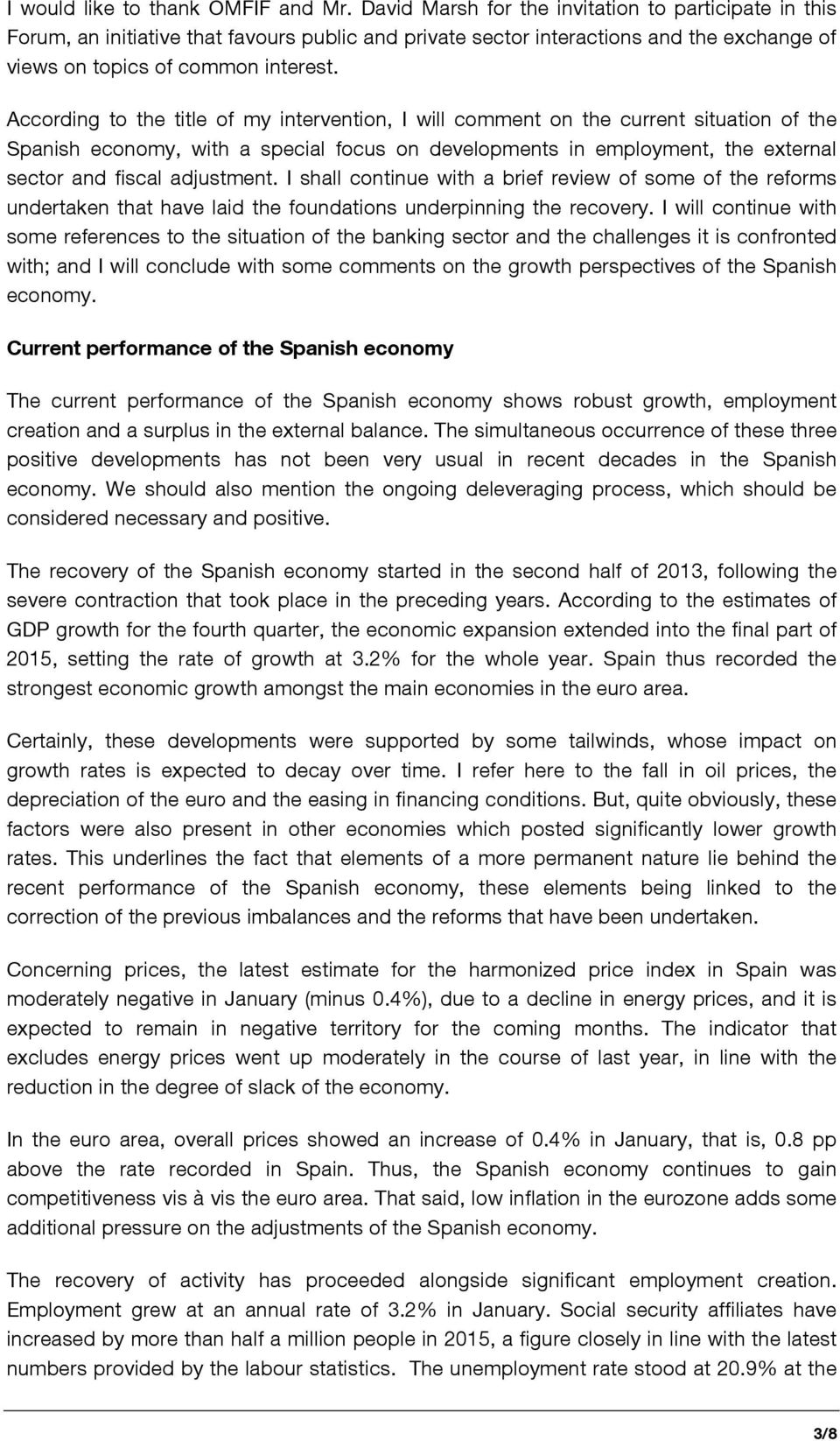 According to the title of my intervention, I will comment on the current situation of the Spanish economy, with a special focus on developments in employment, the external sector and fiscal