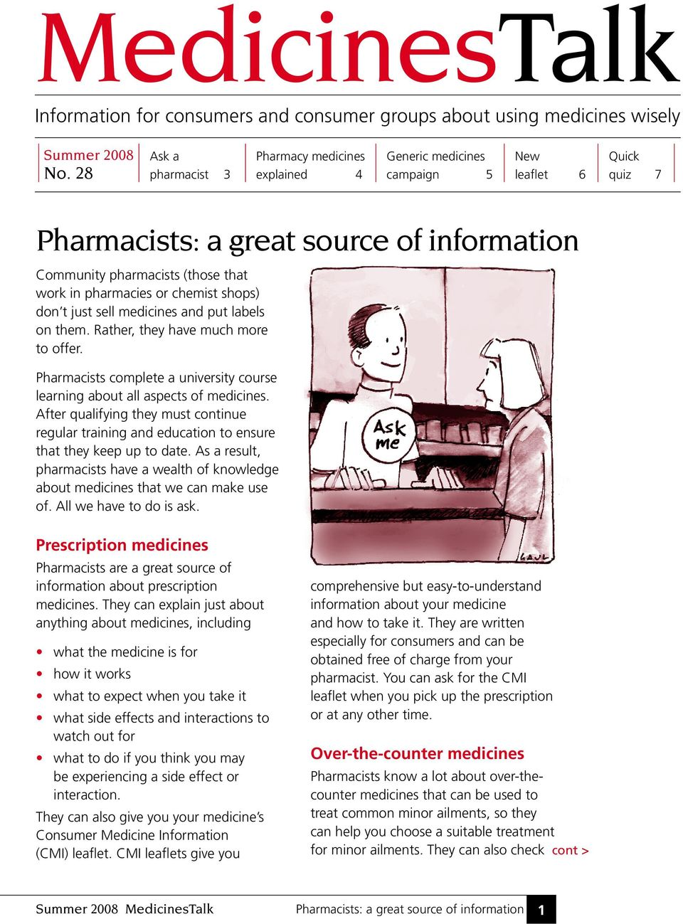 pharmacies or chemist shops) don t just sell medicines and put labels on them. Rather, they have much more to offer. Pharmacists complete a university course learning about all aspects of medicines.