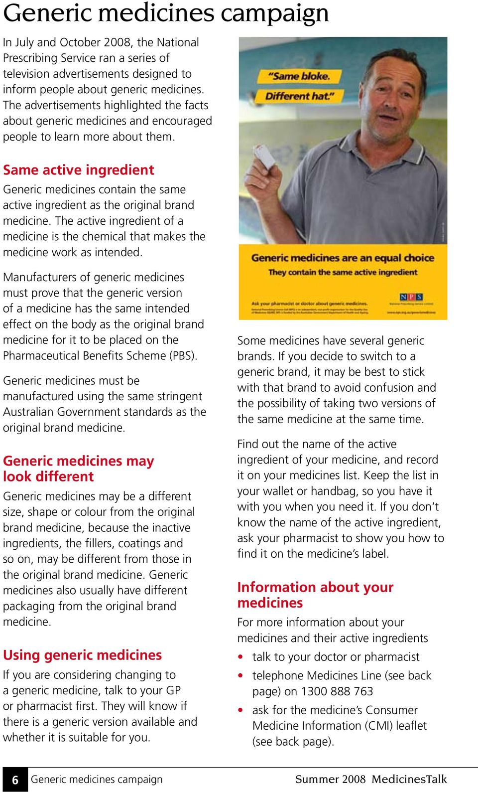Same active ingredient Generic medicines contain the same active ingredient as the original brand medicine.