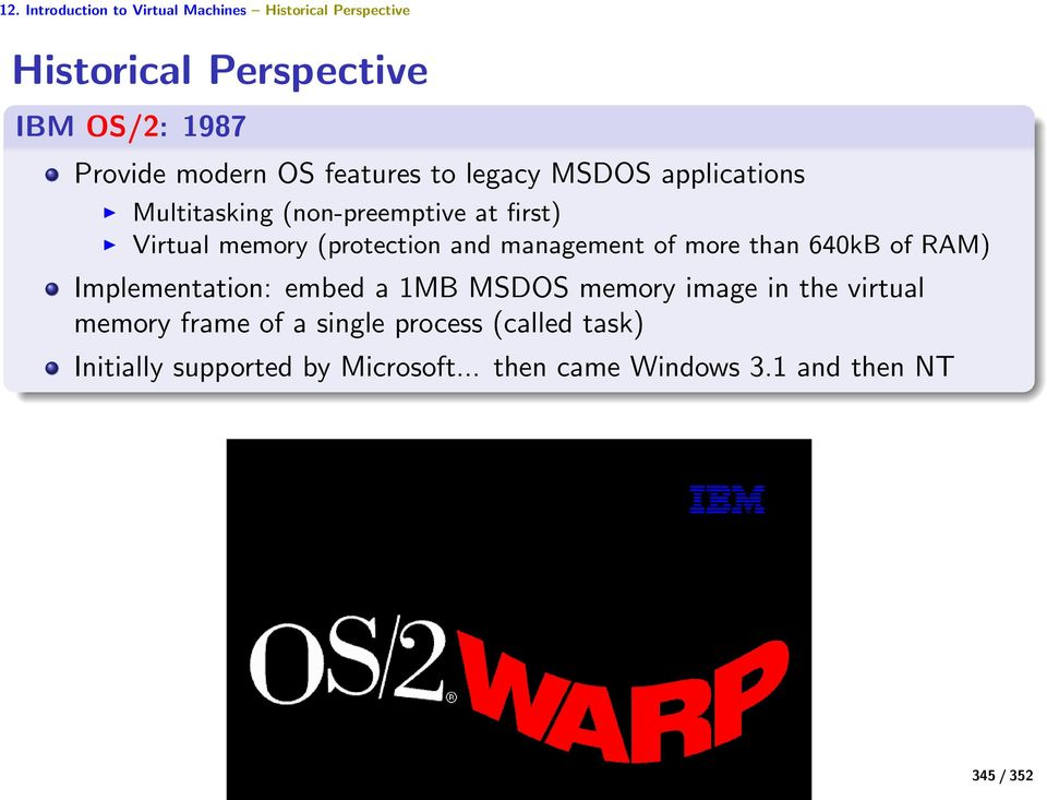 management of more than 640kB of RAM) Implementation: embed a 1MB MSDOS memory image in the virtual memory frame