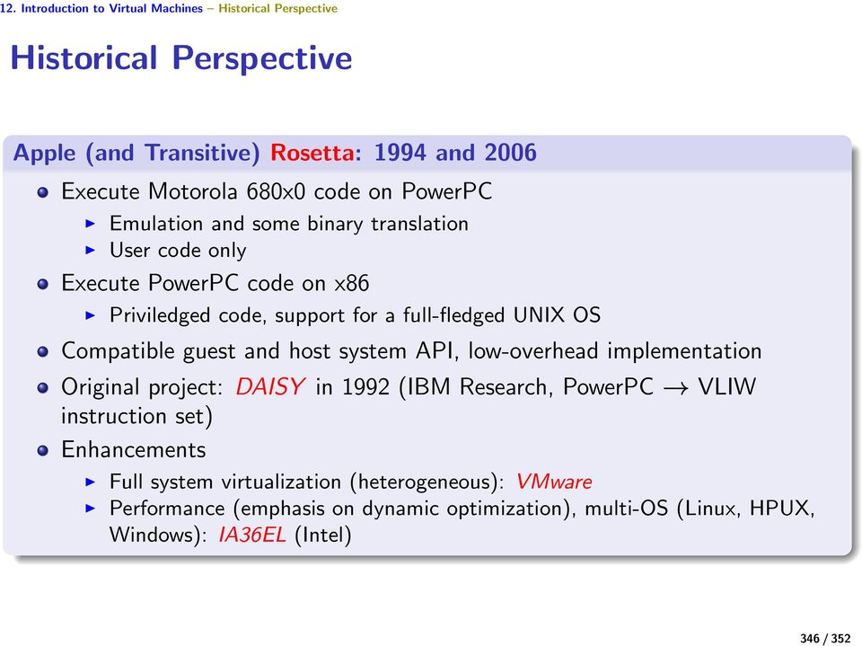 Compatible guest and host system API, low-overhead implementation Original project: DAISY in 1992 (IBM Research, PowerPC VLIW instruction set)