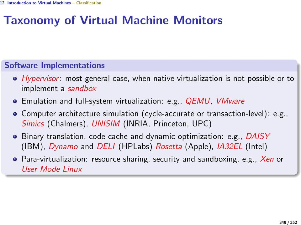 , QEMU, VMware Computer architecture simulation (cycle-accurate or transaction-level): e.g.