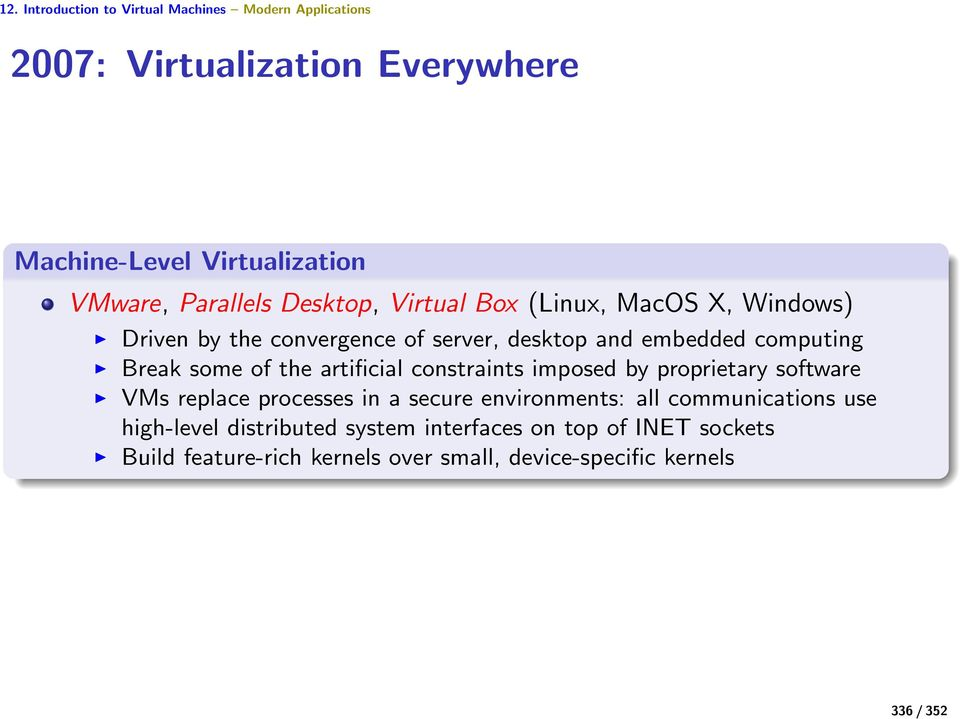 some of the artificial constraints imposed by proprietary software VMs replace processes in a secure environments: all