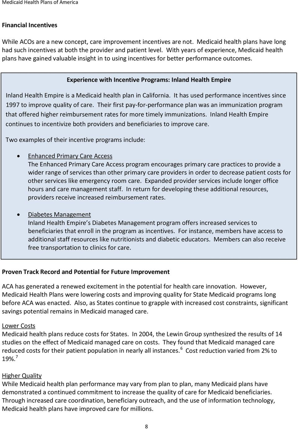 Experience with Incentive Programs: Inland Health Empire Inland Health Empire is a Medicaid health plan in California. It has used performance incentives since 1997 to improve quality of care.