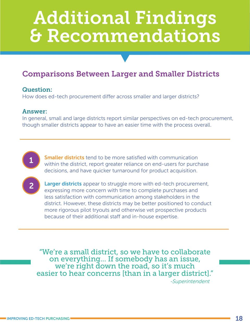 1 2 Smaller districts tend to be more satisfied with communication within the district, report greater reliance on end-users for purchase decisions, and have quicker turnaround for product