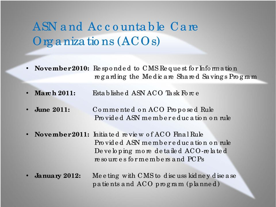education on rule November 2011: Initiated review of ACO Final Rule Provided ASN member education on rule Developing more