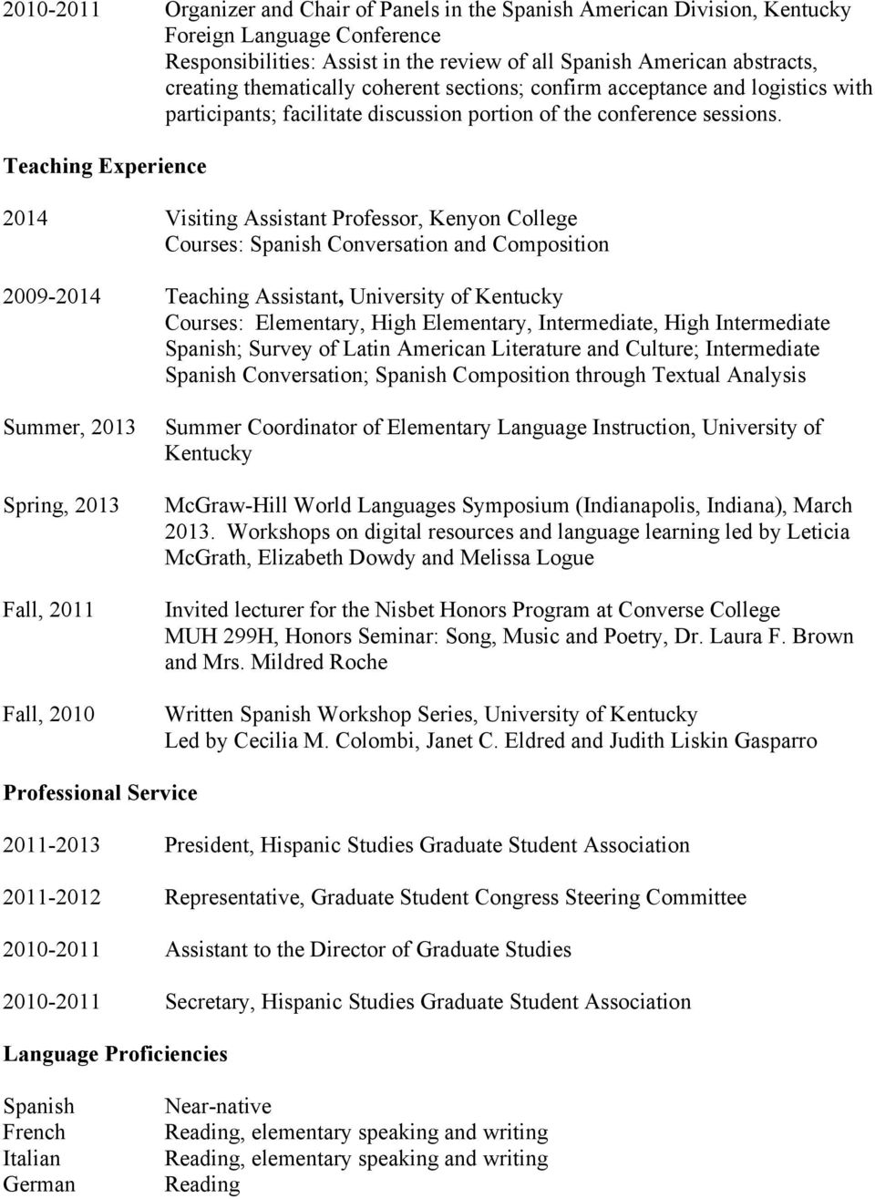 Teaching Experience 2014 Visiting Assistant Professor, Kenyon College Courses: Spanish Conversation and Composition 2009-2014 Teaching Assistant, University of Kentucky Courses: Elementary, High