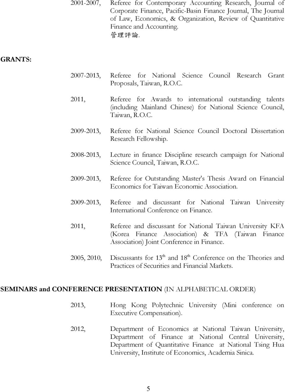 uncil Research Grant Proposals, Taiwan, R.O.C. 2011, Referee for Awards to international outstanding talents (including Mainland Chinese) for National Science Council, Taiwan, R.O.C. 2009-2013, Referee for National Science Council Doctoral Dissertation Research Fellowship.