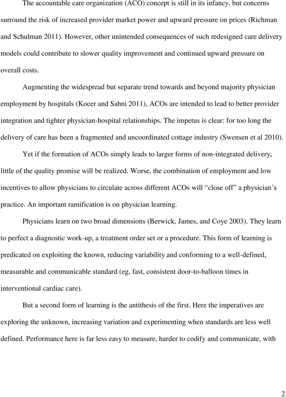 Augmenting the widespread but separate trend towards and beyond majority physician employment by hospitals (Kocer and Sahni 2011), ACOs are intended to lead to better provider integration and tighter