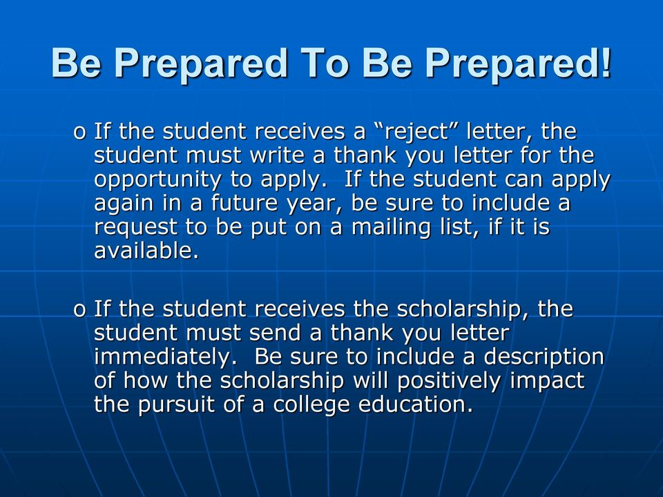 If the student can apply again in a future year, be sure to include a request to be put on a mailing list, if it is