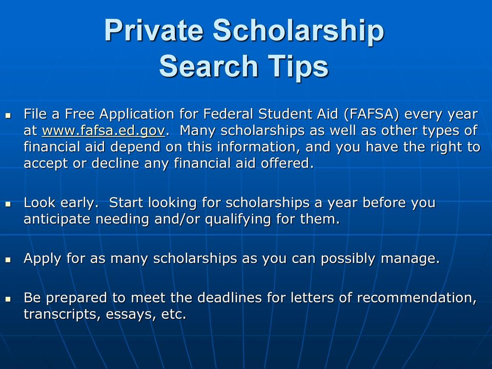 financial aid offered. Look early. Start looking for scholarships a year before you anticipate needing and/or qualifying for them.