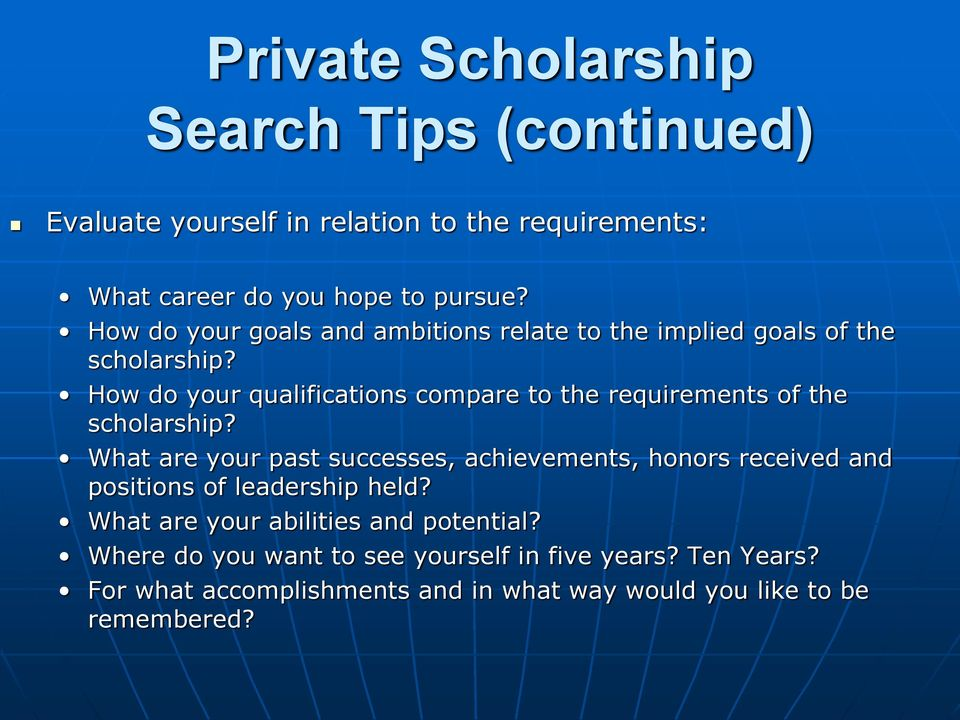 How do your qualifications compare to the requirements of the scholarship?