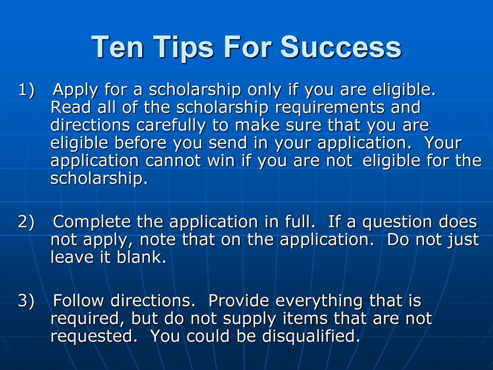 application. Your application cannot win if you are not eligible for the scholarship. 2) Complete the application in full.