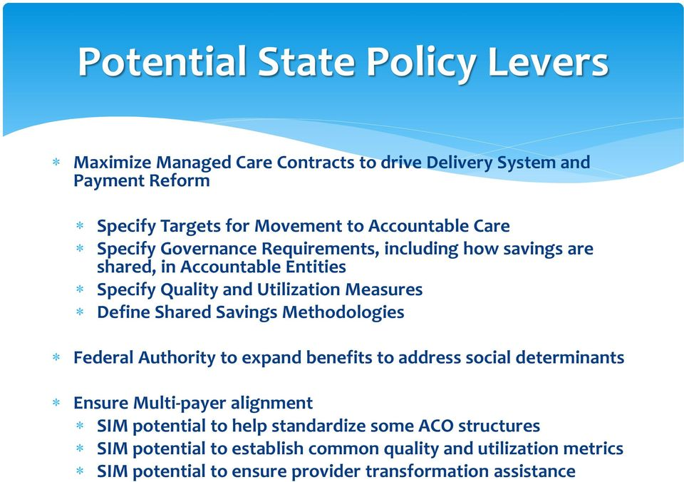 Shared Savings Methodologies Federal Authority to expand benefits to address social determinants Ensure Multi-payer alignment SIM potential to help